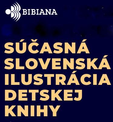 SÚČASNÁ SLOVENSKÁ ILUSTRÁCIA DETSKEJ KNIHY - nominačná výstava na BIB 2021